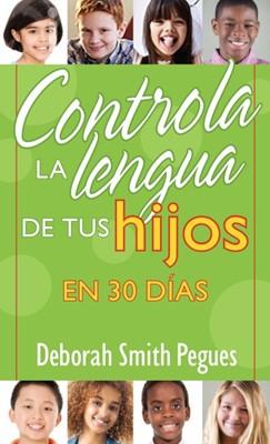 Controla la lengua de Tus Hijos en 30 días (rústica) [Libro]