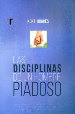 Disciplinas de un Hombre piadoso (Rústica) [Libro]
