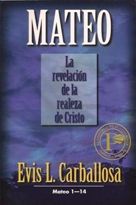 MATEO LA REVELACION DE LA REALEZA DE CRISTO (Rústica) [Libro]