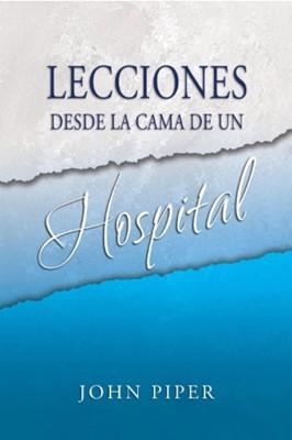 LECCIONES DESDE LA CAMA DE UN HOSPITAL (Rústica) [Libro]