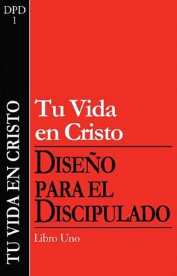 TU VIDA EN CRISTO DISCIPULADO 1 (Rústica) [Libro]