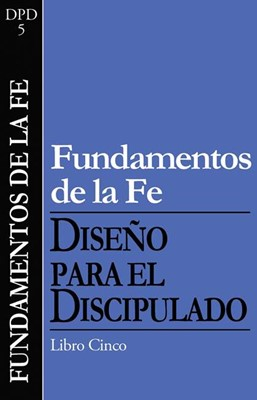 FUNDAMENTOS DE LA FE DISCIPULADO 5 (Rústica) [Recursos para Iglesia]