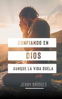 Confiando En Dios, aunque la vida duela (Rústica) [Libro]