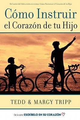 Cómo Instruir el Corazón de tu Hijo (Rústica) [Libro]