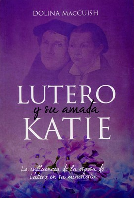 Lutero Y Su Amada Katie (Rústica)