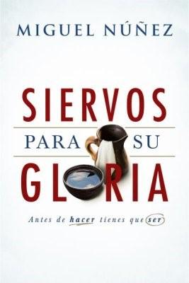 Siervos Para Su Gloria (Rústica) [Libro]