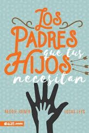 Los Padres Que Tus Hijos Necesitan (Rustico) [Libro]