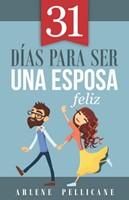 31 Dias Para Ser Una Esposa Feliz (Rústica) [Libro]