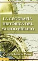 La Geografía Histórica del Mundo Bíblico (Rústica) [Libro]