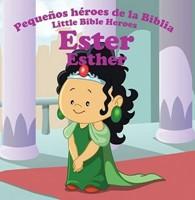 ESTER PEQUEÑOS HEROES DE LA BIBLIA (Tapa rústica suave) [Libro de Niños]