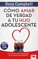 Cómo Amar de Verdad a tu Hijo Adolescentes (Rústica) [Libro]