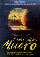 Cada día Muero [Libro] - Encontrando en mi muerte el verdadero secreto para mi vida