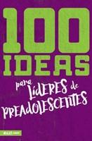 100 Ideas Para Líderes De Preadolescentes (Rústica) [Libro]