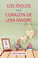 Ídolos en el corazón de una madre (Rustica) [Libro]