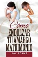 Cómo Endulzar tu Matrimonio (Rústica) [Mini Libro]