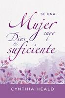 Sé una Mujer Cuyo Dios es Suficiente (Rústica) [Libro]