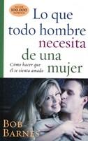 Lo Que Todo Hombre Necesita de Una Mujer (Rústica) [Libro]