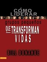 COMO LIDERAR GRUPOS QUE TRANSFORMAN VIDAD [Libro]