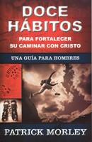 DOCE HABITOS PARA FORTALECER SU CAMINAR CON CRISTO [Libro]