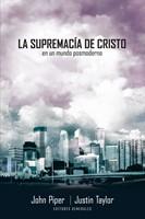 Supremacía de Cristo en un Mundo Postmoderno