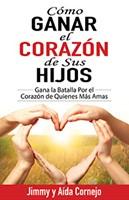 Cómo Ganar El Corazón De Sus Hijos (Rústica) [Libro]