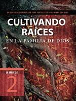 CULTIVANDO RAICES EN LA FAMILIA DE DIOS