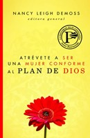 Atrevete A Ser Una Mujer Conforme Al Plan De Dios (rústica) [Libro]