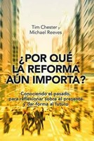 ¿Por qué la reforma aún importa? (rústica) [Libro]