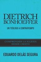 DIETRICH BONHOEFFER UN TEOLOGO A CONTRATIEMPO (Rústica) [Libro]