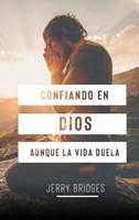 Confiando En Dios, aunque la vida duela [Libro]