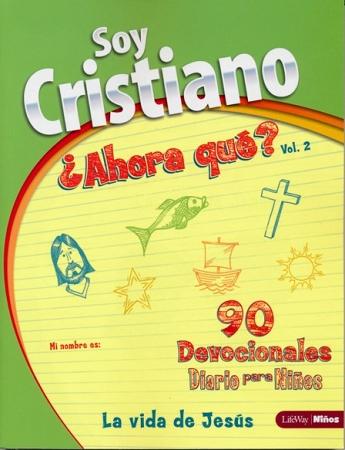 Soy Cristiano ¿Ahora qué? Vol. 2 La Vida de Jesús