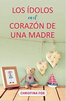 Ídolos en el corazón de una madre