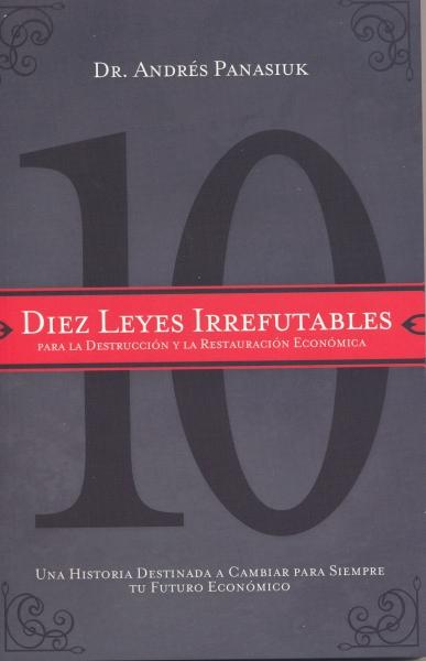 Diez Leyes Irrefutables para la  Destrucción y Restauración Económica