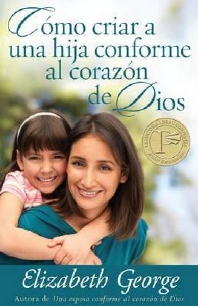Cómo criar a una hija conforme al corazón de Dios