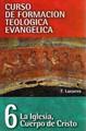 La iglesia, Cuerpo de Cristo - Tomo 6 (Rústica) [Libro]