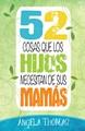 52 COSAS QUE LOS HIJOS NECESITAN DE SUS MAMAS